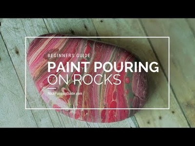 Paint Pouring on Rocks Made Easy in 2018 (Beginner-Friendly)