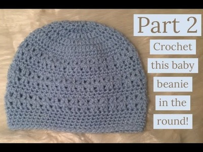 Crocheting a Baby Hat in the Round: Part 2