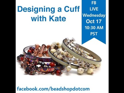 FB Live beadshop.com Designing a Cuff with Kate