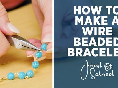 How to Make a Wire Beaded Bracelet | Jewelry 101