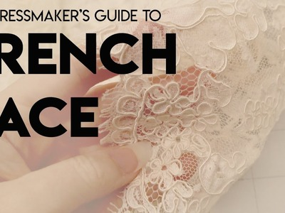 The Dressmaker's Guide to French Lace (Introductory) Alençon, Alencon, Chantilly