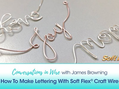 Conversations In Wire with James Browning: How To Make Lettering With Soft Flex Craft Wire