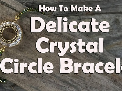 How To Make A Delicate Crystal Circle Bracelet: Jewelry Making Tutorial