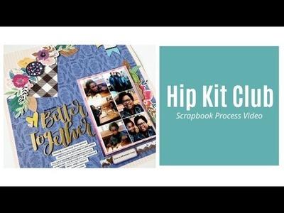 Scrapbook Process Video | Better Together | Hip Kit Club Design Team