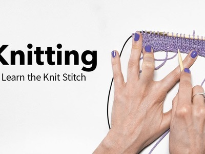 Learn the Knit Stitch 2 Ways: English & Continental Style