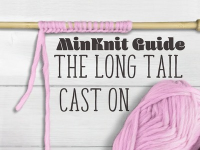 ❤️ Handy MinKnit Guide To The Long Tail Cast On