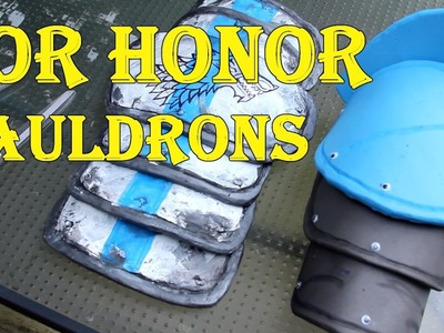 HOW TO: For Honor Costume ( Part 3 : Pauldrons )