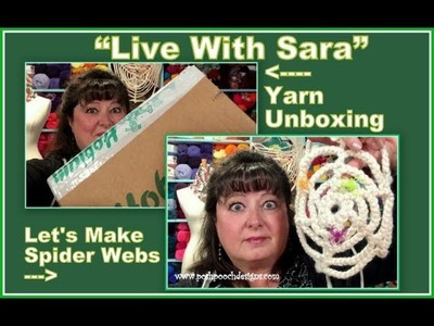 """""""Live With Sara"""" Yarn Unboxing and Spider Webs"""