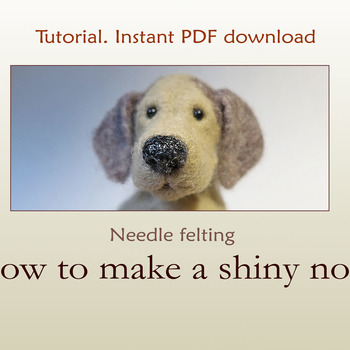 PDF Tutorial Gift for her How to needle felt Needle felting Shiny nose for felted toy Step by step