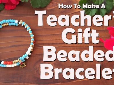 How To Make A Teacher's Gift Beaded Bracelet: Jewelry Making Tutorial