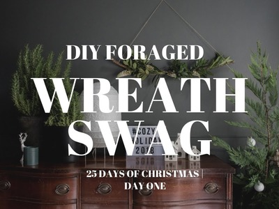 DIY Foraged WREATH SWAG | Day FOUR | 25 Days of Christmas Countdown