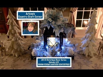 2018 Christmas Decor Series: Ep. #22, Dining Room Lantern Centerpiece
