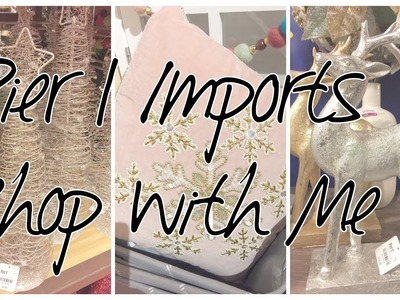 PIER 1 IMPORTS | SHOP WITH ME | CHRISTMAS DECOR