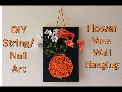 String Art   Tutorial    Floral Vase String Art Wall Hanging   Wall Decor Ideas
