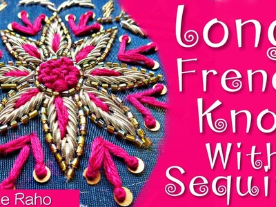 Sikhte Raho: Long French knot With Sequins || Zardosi Work || Hand Embroidery