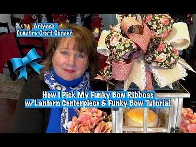How I Choose Ribbons for My Funky Bows & A Lantern Centerpiece w.Funky Bow Tutorial