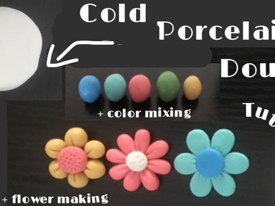 How to make cold porcelain Dough + color mixing & how to make three very easy flowers for beginners