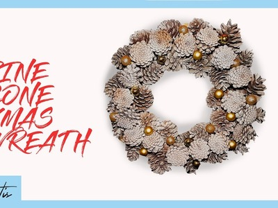 Christmas Wreath DIY - Awesome Xmas Pine Cone Wreath Tutorial 2019
