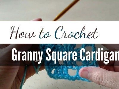 How to Crochet a Granny Square Cardigan
