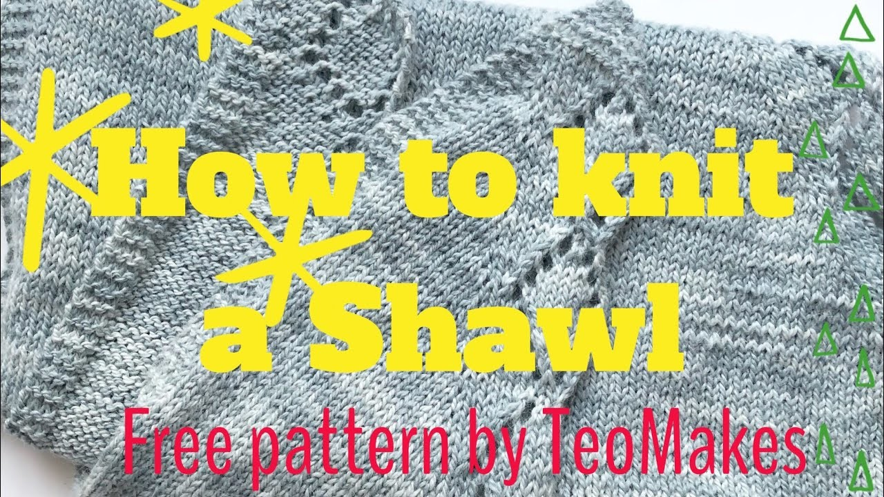 How to knit a Shawl   TeoMakes