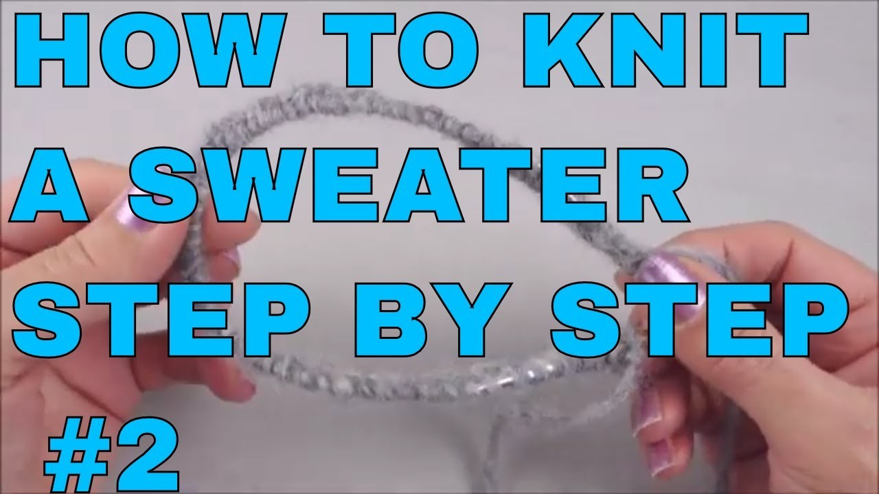 How to Knit a Sweater for Beginners step by step #2