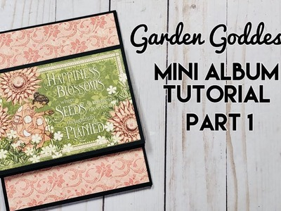 Garden Goddess Mini Album Tutorial - Part 1