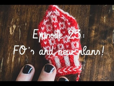 Knitting Podcast ep 23: FO's and new plans!