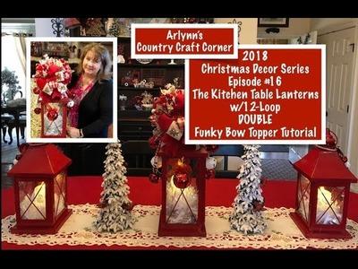 2018 Christmas Decor Series: Ep. #16, Kitchen Table Lantern w.DOUBLE Funky Bow Topper Tutorial