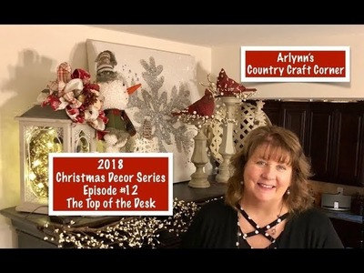 2018 Christmas Decor Series: Episode #12, Top of the Desk Decor