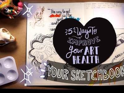 """5 Ways To Improve Your Art """"Health"""": Your Sketchbook! 