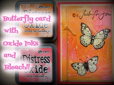 Butterfly Card with Oxide inks and bleach!!!
