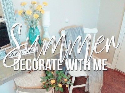 SUMMER DECORATE WITH ME | Farmhouse Style Summer Decor | Summer Decorating 2018