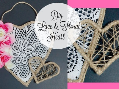 Dollar Tree DIY Lace & Floral Heart | Valentine or Spring Decor