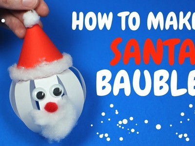 How to Make a Paper Santa Bauble | Christmas Craft Decorations