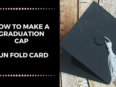 How To Make A Graduation Cap (FUN FOLD CARD TUTORIALS)