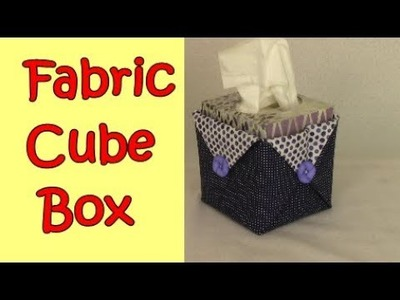 Fabric Cube Box - sew easy make it any size