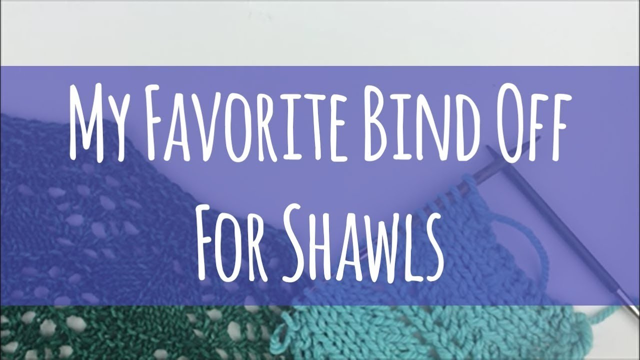My Favorite Bind Off For Shawls