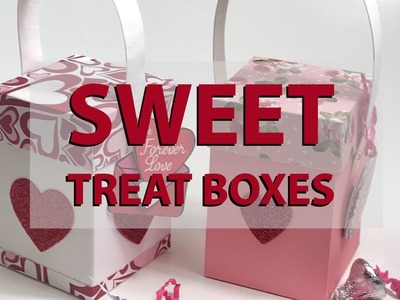 Sweet Treat Boxes - Paper Boxes For Valentines - Paper Crafting