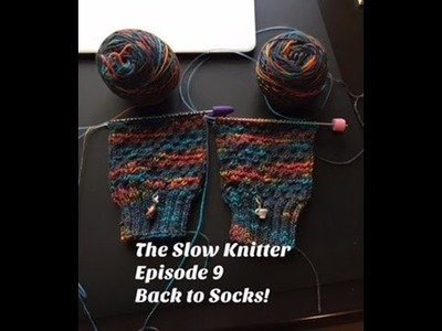 The Slow Knitter, Episode 9:  Back to socks!