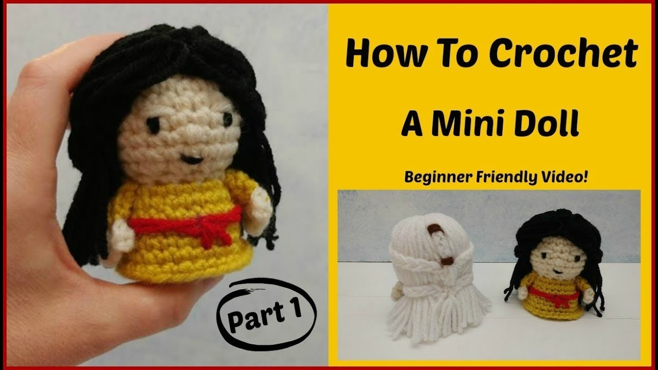 How To Crochet A Mini Doll Part 1 of 2