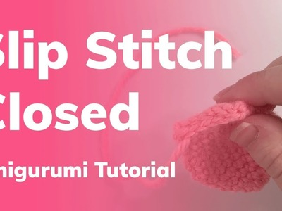 Slip Stitch Closed Amigurumi Tutorial
