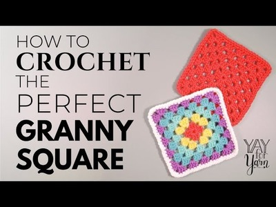 How to Crochet the Perfect Granny Square | Yay For Yarn