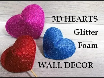 3D Hearts. How to Make a 3D Heart. Glitter foam sheet craft idea. Home decor. Birthday decoration