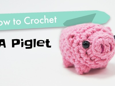 How to Crochet a Piglet