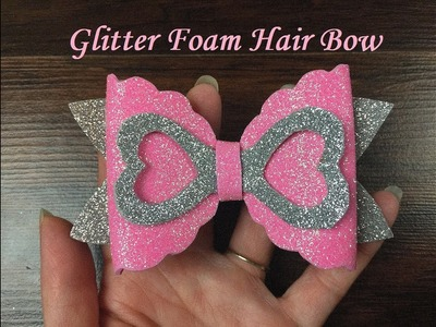 DIY: How To Make your own Glitter Foam Hair Bow
