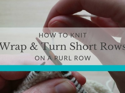 Short Rows Tutorial: How to Wrap & Turn (w&t) on a Purl Row | The Fibre Co.