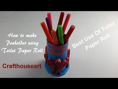 How to Make Pen Holder Using Toilet Paper Roll | Crafthouseart