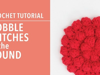 How to Crochet Bobble Stitches in the Round