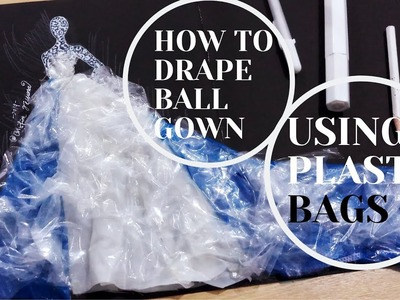 How To Drape Ball Gown On Paper using Plastic Bag