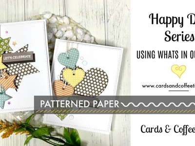 Happy Day Series. Using What's In Our Stash. Patterned Paper